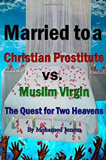 Married To A Christian Prostitute Vs. Muslim Virgin: The Quest For Two Heavens