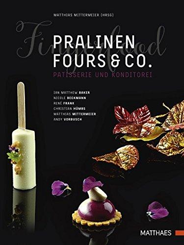 Pralinen, Fours & Co.: Kreative Spitzenpatisserie: Kreative Spitzenpatisserie. Patisserie und Konditorei