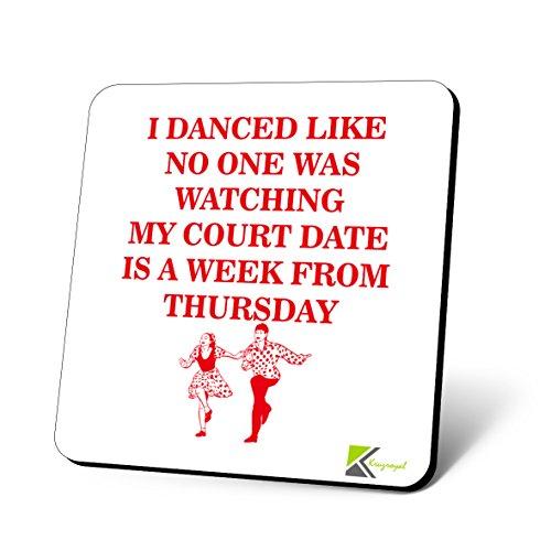 CS624I DANCED LIKE NO ONE War Gerade My Court Datum ist die Woche von Donnerstag Neuheit Funny Kaffee Tee Getränk Geschenk glänzend MDF Untersetzer aus Holz