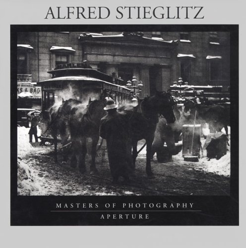 Alfred Stieglitz: Masters of Photography Series (Aperture Masters of Photography)