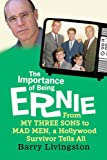 The Importance of Being Ernie:: From My Three...