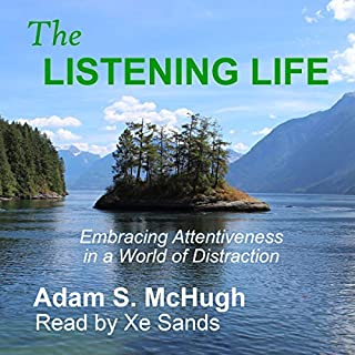 The Listening Life     Embracing Attentiveness in a World of Distraction              By:                                                                                                                                 Adam McHugh                               Narrated by:                                                                                                                                 Xe Sands                      Length: 6 hrs and 2 mins     Not rated yet     Overall 0.0