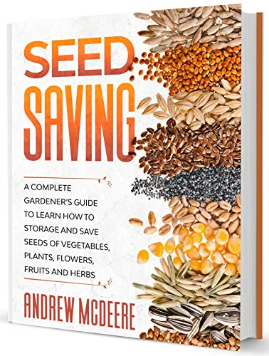 Seed Saving: A Complete Gardener's Guide to Learn how to Storage and...