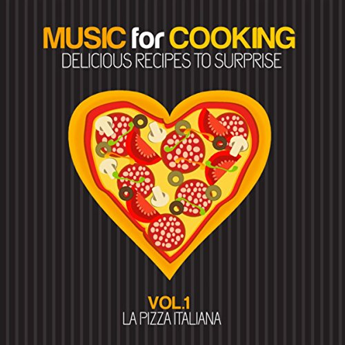 Music For Cooking, Delicious Recipes To Surprise Vol. 1 (La Pizza Italiana)
