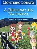 A Reforma da Natureza (Série Picapau Amarelo Livro 20)