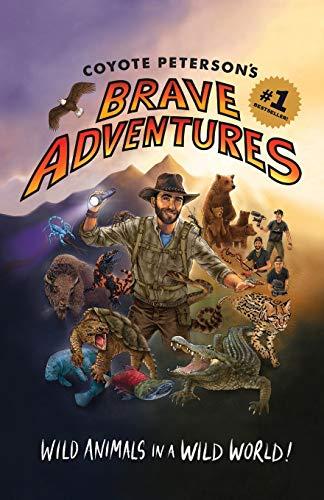 Coyote Peterson's Brave Adventures: Wild Animals in a Wild World (Brave Wilderness, Emmy Award Winning YouTuber)