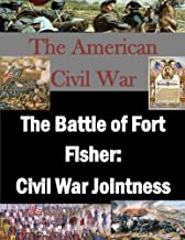 The Battle of Fort Fisher: Civil War Jointness (The American Civil War)