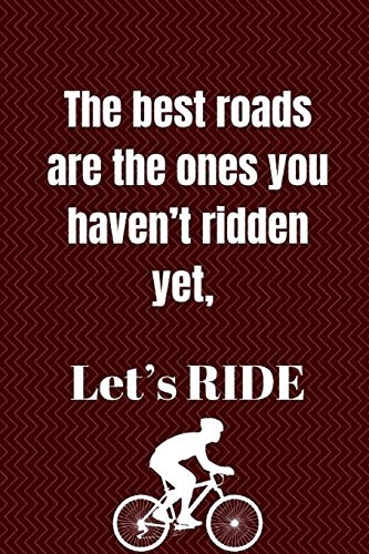 The best roads are the ones you haven't ridden yet, Let's RIDE: inspirational & funny  design Blank Lined Journal, Notebook, Ruled, Writing Book for bike rider