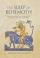 The Sleep of Behemoth: Disputing Peace and Violence in Medieval Europe, 1000?1200 by Jehangir Yezdi Malegam(2013-04-16)