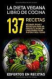 LA DIETA VEGANA LIBRO DE COCINA: 137 RECETAS VEGANAS, RICAS  Y VERSÁTILES  PARA  HACERLAS TÚ MISMO EN UNOS POCOS PASOS RÁPIDO,FÁCIL Y SANO