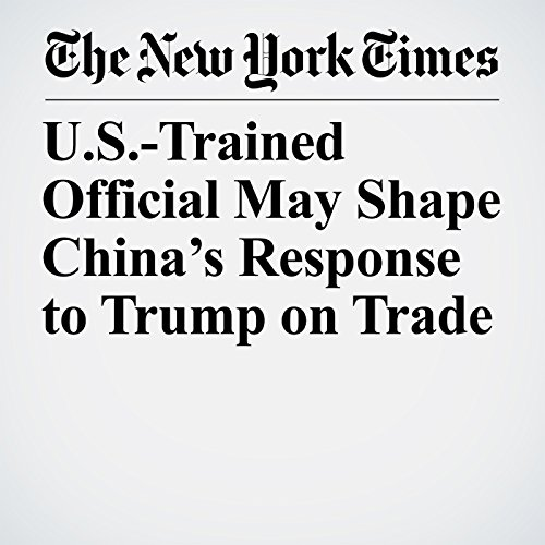U.S.-Trained Official May Shape China's Response to Trump on Trade copertina