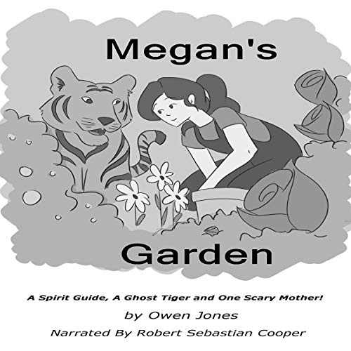 Couverture de Megan's Garden: A Spirit Guide, a Ghost Tiger and One Scary Mother!
