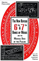 New Revised Sixth and Seventh Books of Moses and the Magical Uses of the Psalms