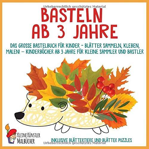 Basteln ab 3 Jahre: Das große Bastelbuch für Kinder - Blätter sammeln, kleben, malen! - Kinderbücher ab 3 Jahre für kleine Sammler und Bastler. Inklusive Blättertiere und Blätter Puzzles