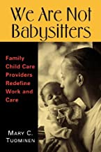 We Are Not Babysitters: Family Childcare Providers Redefine Work and Care