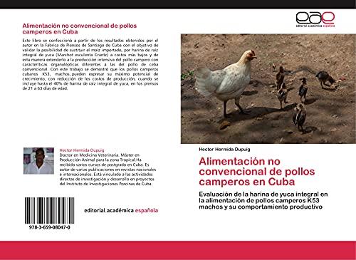 Alimentación no convencional de pollos camperos en Cuba: Evaluación de la harina de yuca integral en la alimentación de pollos camperos K53 machos y su comportamiento productivo