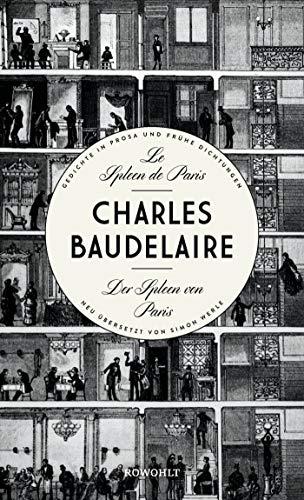Le Spleen de Paris - Der Spleen von Paris: Herausgegeben und neu übersetzt von Simon Werle\nGedichte in Prosa und frühe Dichtungen