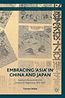 Embracing 'Asia' in China and Japan: Asianism Discourse and the Contest for Hegemony, 1912-1933 (Palgrave Macmillan Transnational History Series)