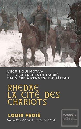 Rhedae, la cité des chariots: L'écrit qui motiva les recherches de l'abbé Saunière à Rennes-le-Château (Ecrits précurseurs de l'affaire de Rennes-Le-Château t. 1) (French Edition)