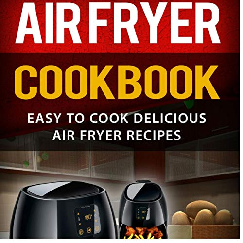 Air Fryer Cookbook: Easy to Cook Delicious Air Fryer Recipes audiobook cover art