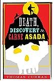Death, Discovery and Carne Asada