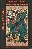 Schaller: the U S Crusade in China 1938-1945 (Paper)