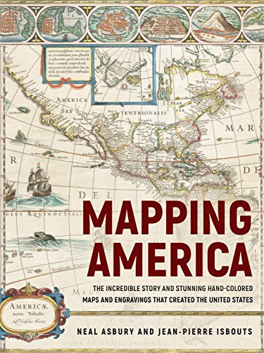 Mapping America: The Incredible Story and Stunning Hand-Colored Maps and Engravings that Created the United States (English Edition)