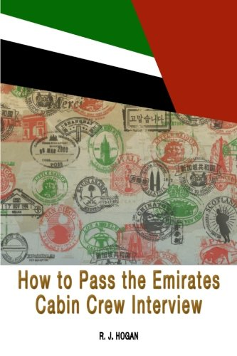 How To Pass the Emirates Cabin Crew Interview: An Inside Look at the Emirates Interview Process, and what it takes to Succeed