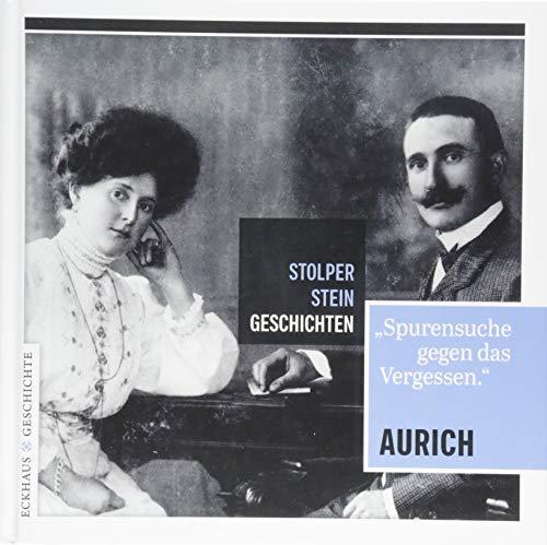 Stolperstein-Geschichten Aurich: Spurensuche gegen das Vergessen (Eckhaus Geschichte / Stolpersteingeschichten)