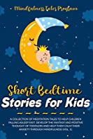 Short Bedtime Stories for Kids: A Collection of Meditation Tales to Help Children Falling Asleep Fast. Develop the Fantasy and Positive Thought of Toddlers and Help Them Calm Their Anxiety through Mindfulness (Vol. 1).
