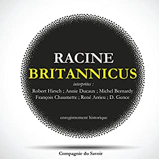 Britannicus                   De :                                                                                                                                 Jean Racine                               Lu par :                                                                                                                                 Robert Hirsch,                                                                                        Annie Ducaux,                                                                                        Michel Bernardy,                   and others                 Durée : 1 h et 47 min     5 notations     Global 3,2