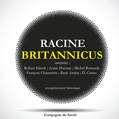 Britannicus                   By:                                                                                                                                 Jean Racine                               Narrated by:                                                                                                                                 Robert Hirsch,                                                                                        Annie Ducaux,                                                                                        Michel Bernardy,                   and others                 Length: 1 hr and 47 mins     Not rated yet     Overall 0.0