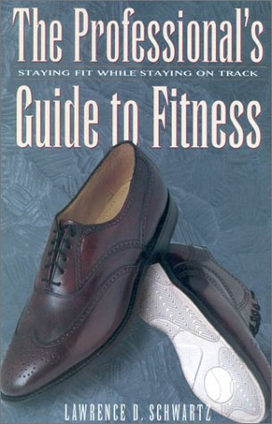 The Professional's Guide to Fitness: Staying Fit While Staying On Track