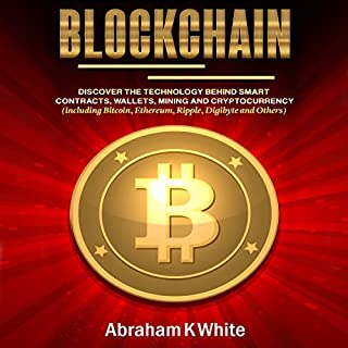 Blockchain: Discover the Technology behind Smart Contracts, Wallets, Mining and Cryptocurrency (including Bitcoin, Ethereum, Ripple, Digibyte and Others) audiobook cover art