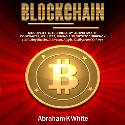 Blockchain: Discover the Technology behind Smart Contracts, Wallets, Mining and Cryptocurrency (including Bitcoin, Ethereum, Ripple, Digibyte and Others) cover art