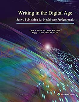Writing in the Digital Age: Savvy Publishing for Healthcare Professionals by [PhD MBA RN Leslie H. Nicoll, PhD RN Peggy L. Chinn]