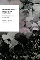 Media and Protest Logics in the Digital Era: The Umbrella Movement in Hong Kong (Oxford Studies in Digital Politics)