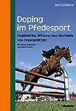 Doping im Pferdesport: Regelwerke, Wirkung und Nachweis von Dopingmitteln - Bert Schlatterer