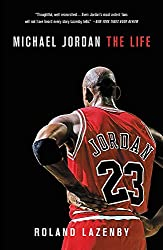 Image: Michael Jordan: The Life, by Roland Lazenby (Author). Publisher: Back Bay Books; Reprint edition (May 19, 2015)