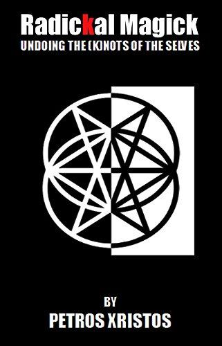 Radickal Magick: Undoing the (K)nots of the Selves (English Edition)