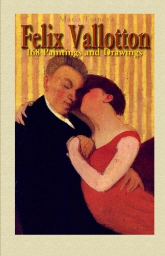Felix Vallotton: 168 Paintings and Drawings (Annotated Masterpieces, Band 32)