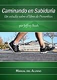 Caminando en SABIDURÍA: Un estudio sobre el libro de Proverbios Manual del Alumno
