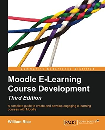 Moodle E-Learning Course Development: A Complete Guide to Create and Develop e-Learing Courses With Moodle