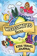 Welcome to Seoul Kids Travel Journal: 6x9 Children Travel Notebook and Diary I Fill out and Draw I With prompts I Perfect Gift for your child for your holidays in Seoul (South Korea)