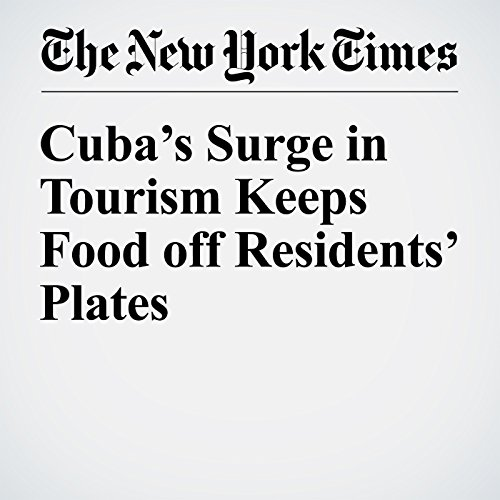 Cuba's Surge in Tourism Keeps Food off Residents' Plates cover art
