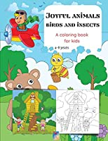 Joyful animals birds and insects A coloring book for kids: Cute Animal Scenery Simple Backgrounds/Ages 3-8/Big size 8.5'x11'/25 Fun and Cheerful Coloring Pages/Bees, Butterflies, Dinosaurs, Turtles, Sheep, Cricket and MORE!