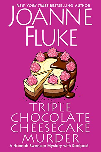 Triple Chocolate Cheesecake Murder: An Entertaining & Delicious Cozy Mystery with Recipes (A Hannah Swensen Mystery Book 27) by [Joanne Fluke]