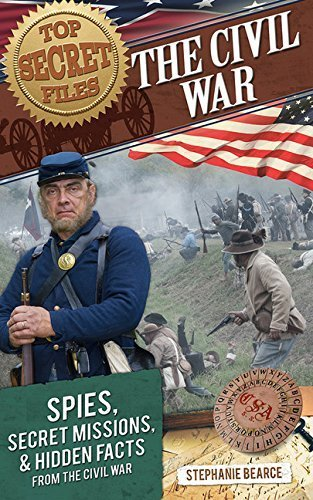 Top Secret Files: The Civil War: Spies, Secret Missions, and Hidden Facts from the Civil War (Top Secret Files of History) by Bearce, Stephanie (2014) Paperback