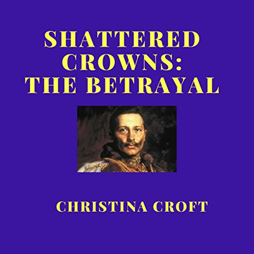 Shattered Crowns: The Betrayal audiobook cover art