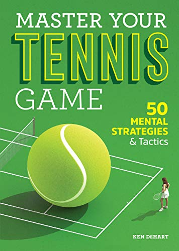 Master Your Tennis Game: 50 Mental Strategies and Tactics (English Edition)